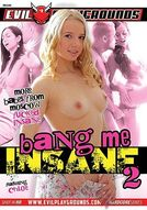 Bang Me Insane #2
